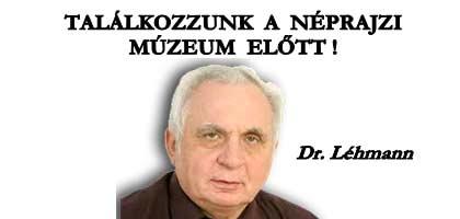 TALÁLKOZZUNK A NÉPRAJZI MÚZEUM ELŐTT! - DR. LÉHMANN GYÖRGY.