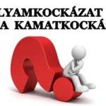 ÁRFOLYAMKOCKÁZAT UTÁN JÖN A KAMATKOCKÁZAT!