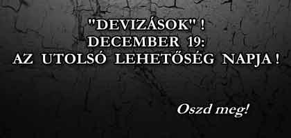 """""""DEVIZÁSOK""""! DECEMBER 19: AZ UTOLSÓ LEHETŐSÉG NAPJA!"""