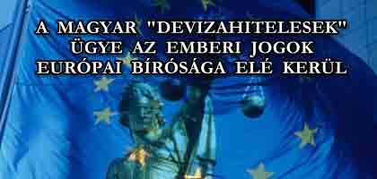 """A MAGYAR """"DEVIZAHITELESEK"""" ÜGYE AZ EMBERI JOGOK EURÓPAI BÍRÓSÁGA ELÉ KERÜL!"""