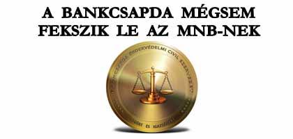 A BANKCSAPDA MÉGSEM FEKSZIK LE AZ MNB-NEK.
