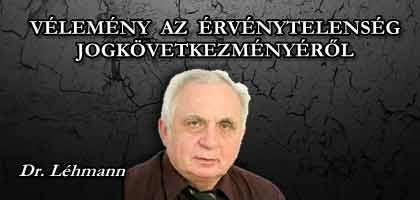 DR. LÉHMANN - VÉLEMÉNY AZ ÉRVÉNYTELENSÉG JOGKÖVETKEZMÉNYÉRŐL.