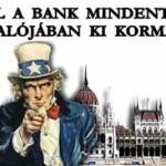 MAGYAR JOGÁLLAM – AHOL A BANK MINDENT VISZ, OTT VALÓJÁBAN KI KORMÁNYOZ?