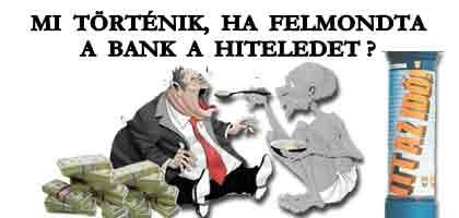 MI TÖRTÉNIK, HA FELMONDTA A BANK A HITELEDET?