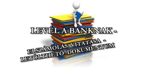 LEVÉL A BANKNAK - ELSZÁMOLÁS VITATÁSA - LETÖLTHETŐ DOKUMENTUM.