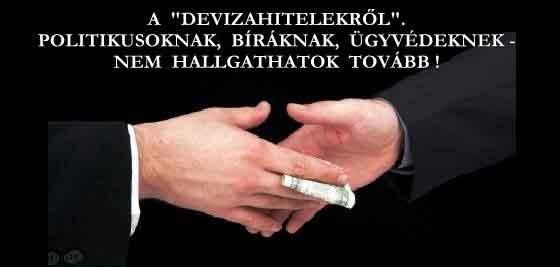 """A """"DEVIZAHITELEKRŐL"""". POLITIKUSOKNAK, BÍRÁKNAK, ÜGYVÉDEKNEK - NEM HALLGATHATOK TOVÁBB!"""