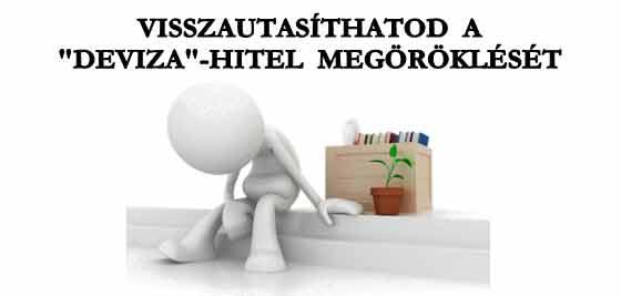 """VISSZAUTASÍTHATOD A """"DEVIZA""""-HITEL MEGÖRÖKLÉSÉT!"""