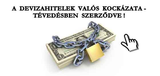 A DEVIZAHITELEK VALÓS KOCKÁZATA - TÉVEDÉSBEN SZERZŐDVE!
