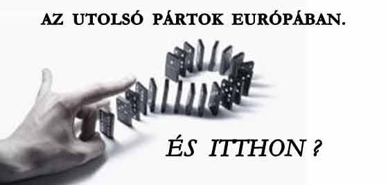 AZ UTOLSÓ PÁRTOK EURÓPÁBAN. ÉS ITTHON?