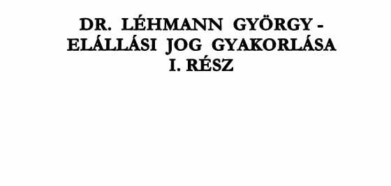 DR. LÉHMANN GYÖRGY - ELÁLLÁSI JOG GYAKORLÁSA I.RÉSZ