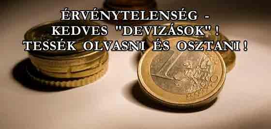 ÉRVÉNYTELENSÉG - KEDVES DEVIZÁSOK! TESSÉK OLVASNI ÉS OSZTANI!