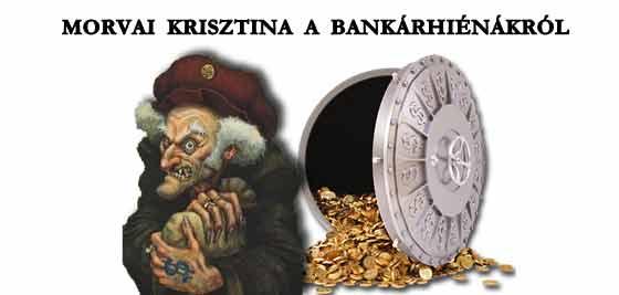 MORVAI KRISZTINA A BANKÁRHIÉNÁKRÓL.