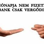 5 HÓNAPJA NEM FIZETEK, A BANK CSAK VERGŐDIK