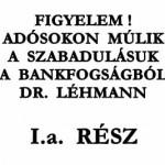 FIGYELEM! ADÓSOKON MÚLIK A SZABADULÁSUK A BANKFOGSÁGBÓL I.a. RÉSZ DR. LÉHMANN.