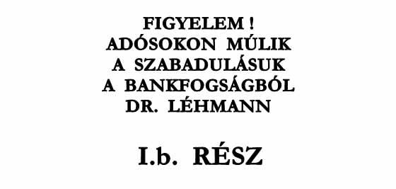 FIGYELEM! ADÓSOKON MÚLIK A SZABADULÁSUK A BANKFOGSÁGBÓL I.b. RÉSZ DR. LÉHMANN