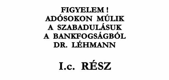 FIGYELEM! ADÓSOKON MÚLIK A SZABADULÁSUK A BANKFOGSÁGBÓL I.c. RÉSZ DR. LÉHMANN.