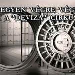 LEGYEN VÉGRE VÉGE ENNEK A DEVIZA-CIRKUSZNAK.