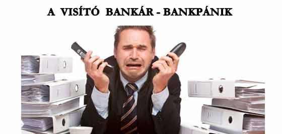 A VISÍTÓ BANKÁR - BANKPÁNIK.