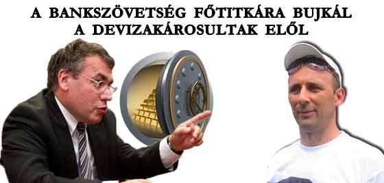 A BANKSZÖVETSÉG FŐTITKÁRA BÚJKÁL A DEVIZAKÁROSULTAK ELŐL.