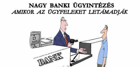 NAGY BANKI ÜGYINTÉZÉS AVAGY AMIKOR AZ ÜGYFELEKET LETÁMADJÁK A BANKBAN.