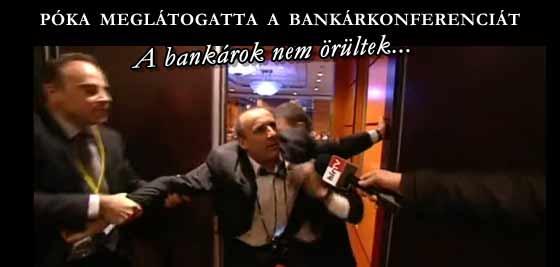 PÓKA LÁSZLÓ MEGLÁTOGATTA A BANKÁRKONFERENCIÁT. A BANKÁROK NEM ÖRÜLTEK.