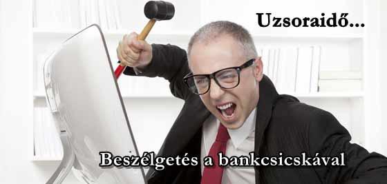 UZSORAIDŐ-BESZÉLGETÉS A BANKCSICSKÁVAL.