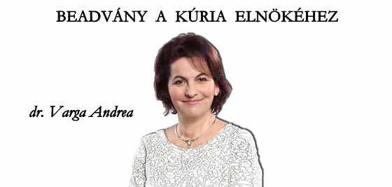 BEADVÁNY A KÚRIA ELNÖKÉHEZ-DR. DAMM ANDREA.