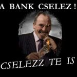 A BANK CSELEZ! CSELEZZ TE IS!