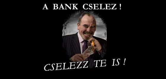 A BANK CSELEZ! CSELEZZ TE IS!