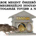 A BANKÁROK MEGINT ÖSSZERÖFFENTEK MEGBESZÉLNI HOGYAN FOSZTOGASSÁK TOVÁBB A NÉPET.