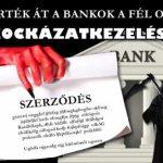HOGY VERTÉK ÁT A BANKOK A FÉL ORSZÁGOT? - KOCKÁZATKEZELÉS.