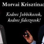 MORVAI: NEM ELÉG EZ KEDVES JOBBIKOSOK, NEM ELÉG EZ KEDVES FIDESZESEK?