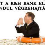 MOST A K&H BANK ELLEN INDUL VÉGREHAJTÁS.