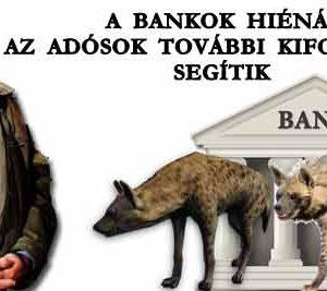 A BANKOK HIÉNÁI AZ ADÓSOK TOVÁBBI KIFOSZTÁSÁT SEGÍTIK.