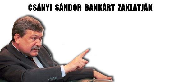 CSÁNYI SÁNDOR BANKÁRT ZAKLATJÁK!