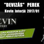 """""""DEVIZÁS"""" PEREK - KEVIN INTERJÚ 2017."""