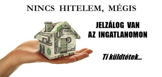 NINCS HITELEM, MÉGIS JELZÁLOG VAN AZ INGATLANOMON.