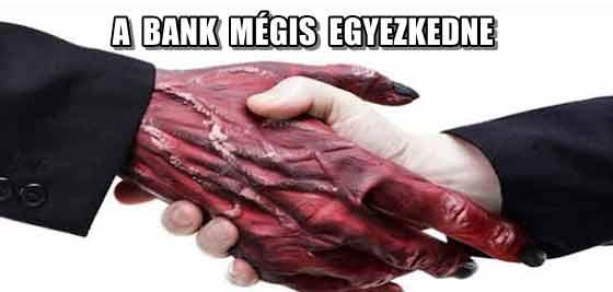 A BANK MÉGIS EGYEZKEDNE.