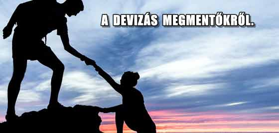 A DEVIZÁS MEGMENTŐKRŐL.