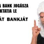 AMIKOR A BANK JOGÁSZA BUKTATJA LE A SAJÁT BANKJÁT.