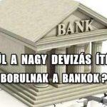 BORULNAK A BANKOK? KÉSZÜL A NAGY DEVIZÁS ÍTÉLET? ELŐVESZIK AZ ÁRFOLYAM KÉRDÉSIT IS?