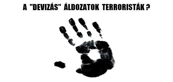 """A """"DEVIZÁS"""" ÁLDOZATOK TERRORISTÁK?"""