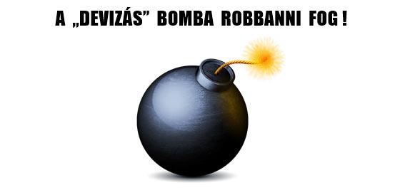 """A """"DEVIZÁS"""" BOMBA ROBBANNI FOG!"""