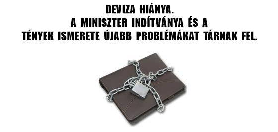 DEVIZA HIÁNYA-A MINISZTER INDÍTVÁNYA ÉS A TÉNYEK ISMERETE ÚJABB PROBLÉMÁKAT TÁRNAK FEL.