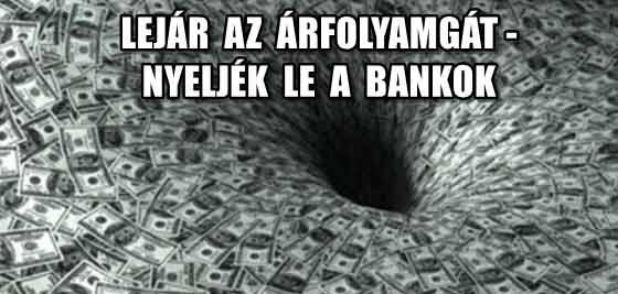 LEJÁR AZ ÁRFOLYAMGÁT-NYELJÉK LE A BANKOK.
