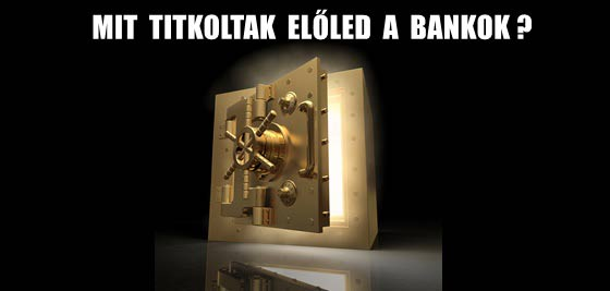 MIT TITKOLTAK ELŐLED A BANKOK?