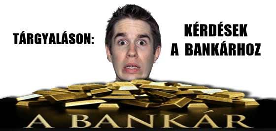 TÁRGYALÁSON: KÉRDÉSEK A BANKÁRHOZ.