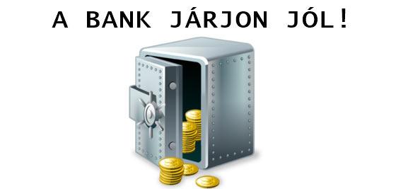 A BANK JÁRJON JÓL!