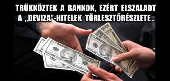 """TRÜKKÖZTEK A BANKOK, EZÉRT ELSZALADT A """"DEVIZA""""-HITELEK TÖRLESZTŐRÉSZLETE."""