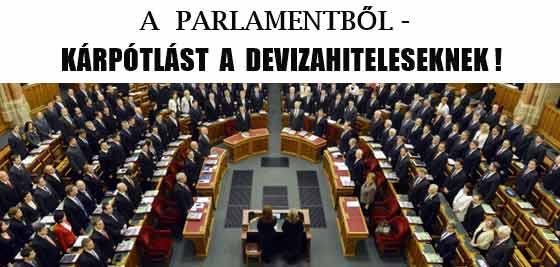 A PARLAMENTBŐL-KÁRPÓTLÁST A DEVIZAHITELESEKNEK!